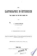 Die Kartographie in Österreich vom Jahre 1750 bis zum Jahre 1873. 2. verm. Aufl