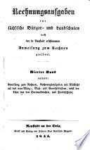 Rechnungsaufgaben f  r s  chsische B  rger  und Landschulen nach der in Neustadt erschienenen Anweisung zum Rechnen geordnet