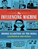 The Influencing Machine: Brooke Gladstone On The Media : form, two millennia of the influence of...