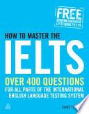 How to master the IELTS [electronic resource] : over 400 practice questions for all parts of the International English Language Testing System / Chris