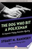 The Dog Who Bit a Policeman Moscow Police Inspector Porfiry Rostnikov Has