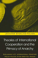 Theories of International Cooperation and the Primacy of Anarchy