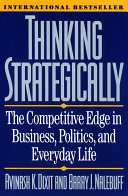 Thinking Strategically  The Competitive Edge in Business  Politics  and Everyday Life