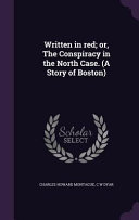 Written in Red  Or  the Conspiracy in the North Case   a Story of Boston