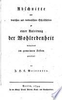 Abschnitte aus deutschen und verdeutschten Schriftstellern zu einer Anleitung der Wohlredenheit besonders im gemeinen Leben