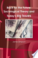 Back For The Future Sociological Theory And Today S Big Issues