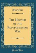 The History of the Peloponnesian War  Classic Reprint