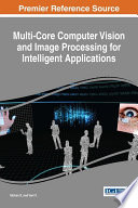 Multi Core Computer Vision and Image Processing for Intelligent Applications