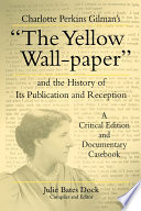 Charlotte Perkins Gilman's the Yellow Wall-paper and the History of Its Publication and Reception