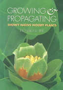 Growing and Propagating Showy Native Woody Plants