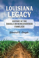 Louisiana Legacy History of the Daigle and Schexnayder Families