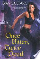 Once Bitten  Twice Dead Book PDF