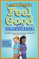 Learning to feel good and stay cool : emotional regulation tools for kids with AD/HD