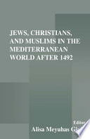 Jews  Christians  and Muslims in the Mediterranean World After 1492