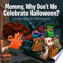Mommy Why Don T We Celebrate Halloween