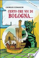 Certo che voi di Bologna