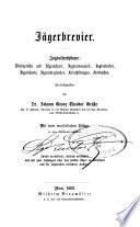 Jägerbrevier. Jagdalterthümer: Waidsprüche und Jägerschreie ... Herausgegeben von Dr. J. G. T. G. ... Mit einer musikalischen Beilage ... Zweite verbesserte ... Auflage