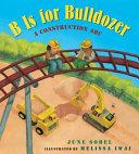 B Is for Bulldozer (Lap Board Book)