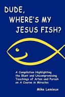 Dude Where S My Jesus Fish