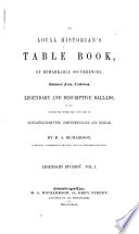 The Local Historian s Table Book  of Remarkable Occurences  Historical Facts  Traditions  Legendary and Descriptive Ballads   c    c