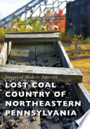 Lost Coal Country of Northeastern Pennsylvania