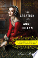 The Creation of Anne Boleyn Book Cover