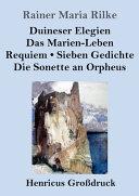 Duineser Elegien Das Marien Leben Requiem Sieben Gedichte Die Sonette An Orpheus Gro Druck