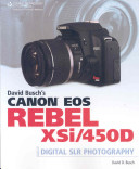 David Busch s Canon EOS Rebel XSi 450D Guide to Digital SLR Photography