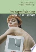 Pornografisierung von Gesellschaft. Perspektiven aus Theorie, Empirie und Praxis