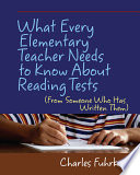 What Every Elementary Teacher Needs to Know about Reading Tests  from Someone who Has Written Them