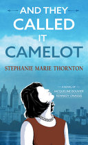 And They Called It Camelot : propel young jacqueline bouvier into a startling...
