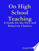 On High School Teaching  A Guide for the New and Relatively Clueless