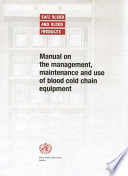 Manual On The Management Maintenance And Use Of Blood Cold Chain Equipment