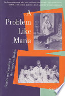 A problem like Maria : gender and sexuality in the American musical
