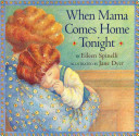 When Mama Comes Home Tonight : series of activities together before bedtime,...