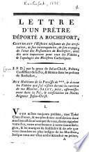 Lettre d'un prêtre déporté à Rochefort, contenant l'histoire édifiante de son arrestation, de son interrogatoire, de son voyage, de l'état des prisonniers de Rochefort, avec des avis importans pour tous les fidèles, & l'apologie des Ministres Catholiques
