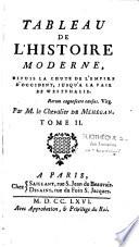 Tableau de l'histoire moderne, depuis la chute de l'Empire d'Occident, jusqu'à la paix de Westphalie...Par M. le Chevalier de Méhégan. Tome I [- Tome III]