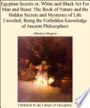 download ebook egyptian secrets or, white and black art for man and beast: the book of nature and the hidden secrets and mysteries of life unveiled; being the forbidden knowledge of ancient philosophers pdf epub