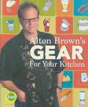 Alton Brown s Gear for Your Kitchen