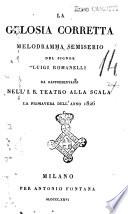La gelosia corretta melodramma semiserio del signor Luigi Romanelli da rappresentarsi nell I R  teatro alla Scala la primavera dell anno 1826