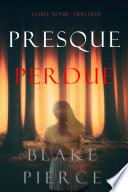 Presque Perdue (La Fille Au Pair – Livre Deux)