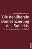 Die neoliberale Domestizierung des Subjekts