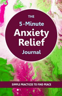 The 5 Minute Anxiety Relief Journal