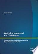 Vertriebsmanagement von IT-Lösungen: Ein strategischer Ansatz für Vertriebsleiter, Geschäftsführer und Praktiker