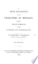 A Brief Description of the Characters of Minerals  forming a familiar introduction to the science of mineralogy  etc