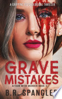 Grave Mistakes A Totally Gripping Thriller Full Of Shocking Surprises