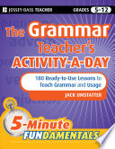 The Grammar Teacher s Activity a Day  180 Ready to Use Lessons to Teach Grammar and Usage