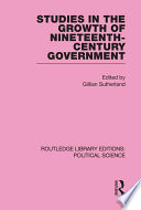 Studies in the Growth of Nineteenth Century Government  Routledge Library Editions  Political Science Volume 33