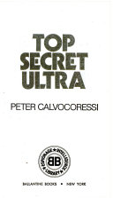 Top Secret Ultra : through ultra proved critical on the battlefield...