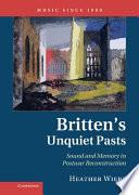 Britten's Unquiet Pasts : to elucidate a british postwar vision of...
